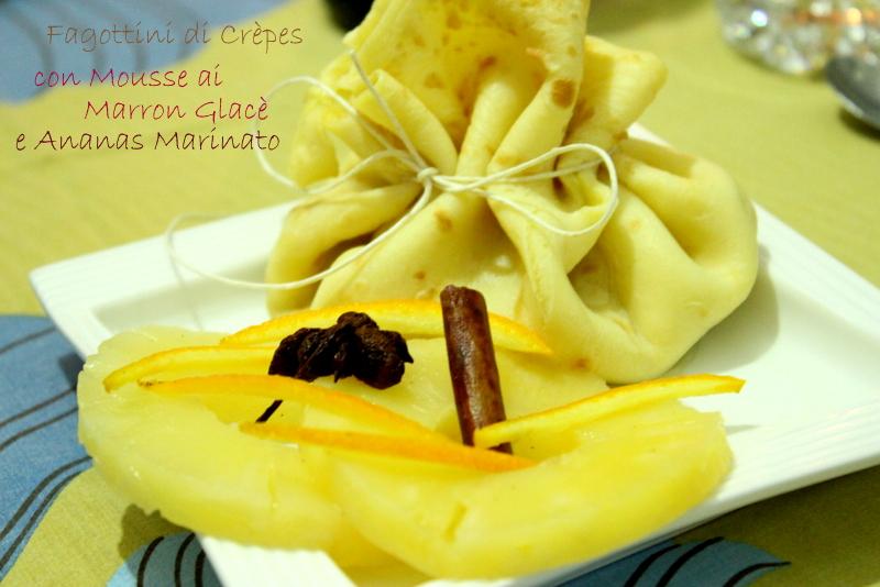 Fagottini di crepès con mousse ai marron glacè e ananas marinato