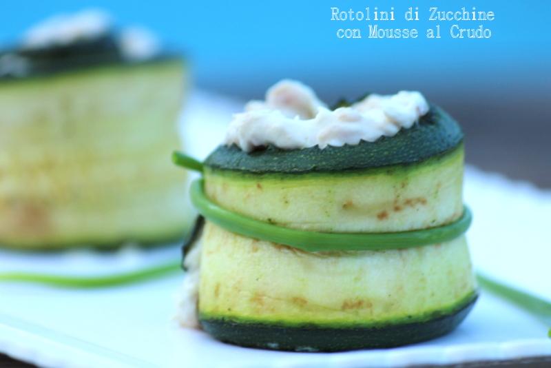rotolini di zucchine con mousse al crudo